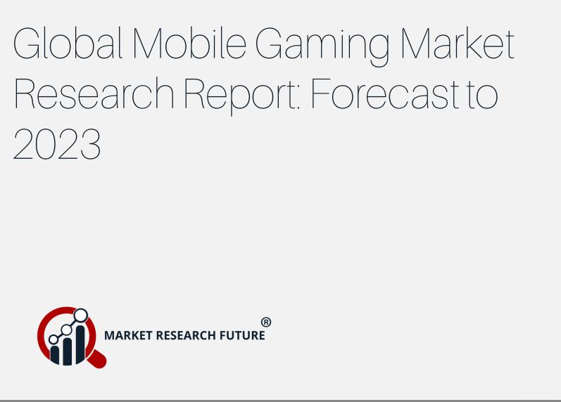 MRFR:2018-2023全球手游市场将以显著速度增长